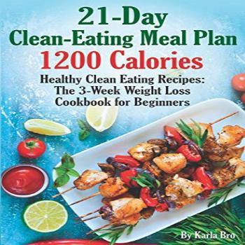 21-Day Clean-Eating Meal Plan - 1200 Calories: Healthy Clean
