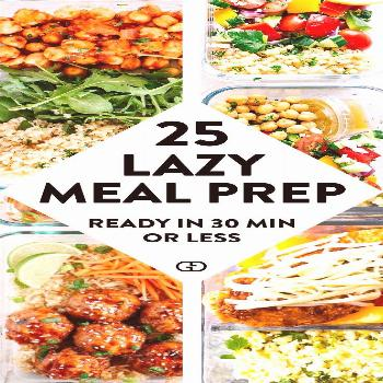 25 Lazy Meal Prep Ideas Ready in 30 min or Less These 25 meal prep ideas for the week are healthy a