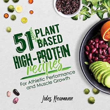 51 Plant-Based High-Protein Recipes: For Athletic