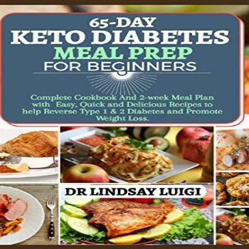 65-DAY KETO DIABETES MEAL PREP FOR BEGINNERS: Complete