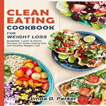 Clean Eating Cookbook For Weight Loss: 21 Day-Clean Eating