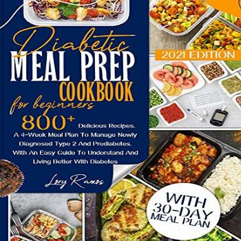 Diabetic Meal Prep Cookbook For Beginners 2021 Edition: 800+