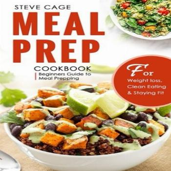 Meal Prep Cookbook: Beginners Guide to Meal Prepping (Weight