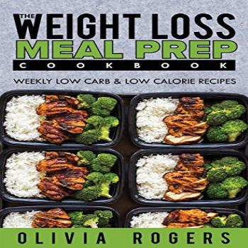 Meal Prep: The Weight Loss Meal Prep Cookbook - Weekly Low