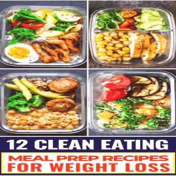 Meal prep your way to weight loss with these 12 clean eating recipes and tips to help you create he