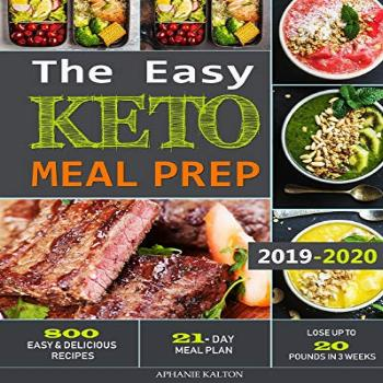 The Easy Keto Meal Prep: 800 Easy and Delicious Recipes -