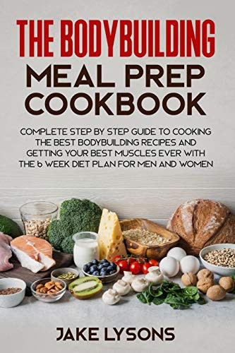 The bodybuilding meal prep cookbook Complete step by step